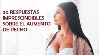 20 RESPUESTAS IMPRESCINDIBLES SOBRE EL AUMENTO DE PECHO