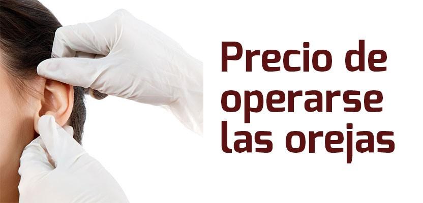 PRECIO OTOPLASTIA – ¿Cuánto cuesta hacerse una cirugía de orejas?